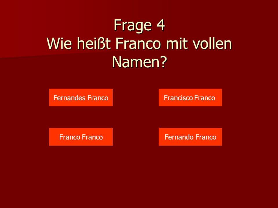 Frage 4 Wie heißt Franco mit vollen Namen