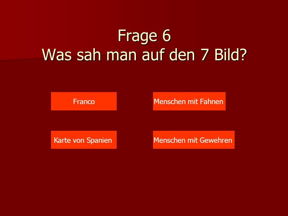 Frage 6 Was sah man auf den 7 Bild