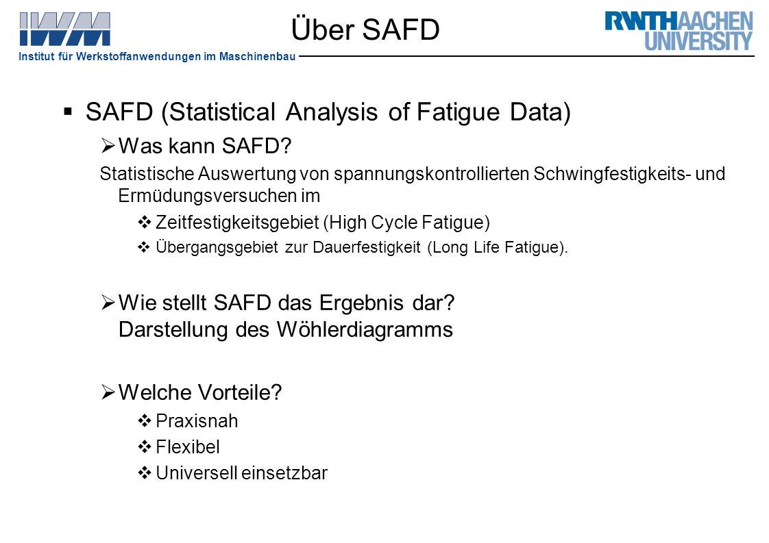 Über SAFD SAFD (Statistical Analysis of Fatigue Data) Was kann SAFD