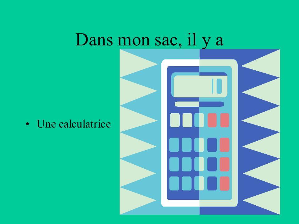 Dans mon sac, il y a Une calculatrice