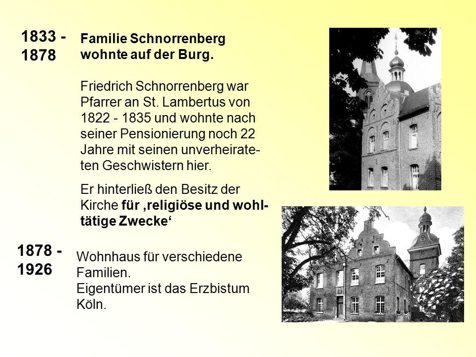 1833 - 1878 1878 - 1926 Familie Schnorrenberg wohnte auf der Burg.