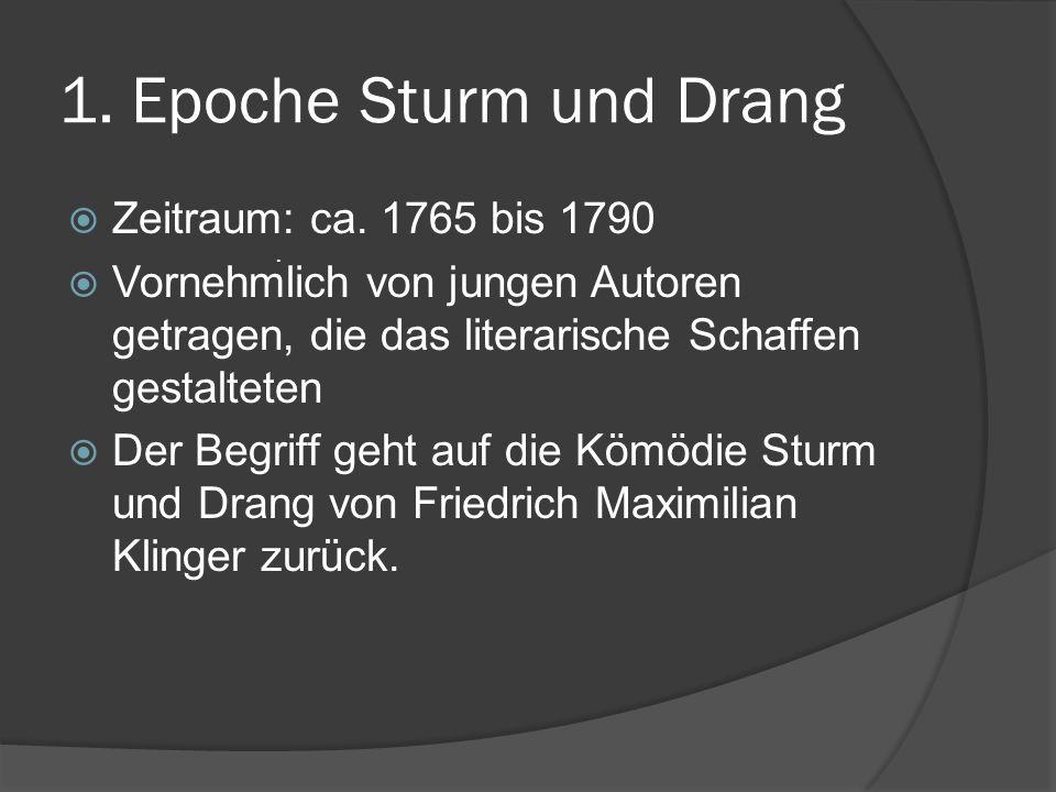 1. Epoche Sturm und Drang Zeitraum: ca. 1765 bis 1790