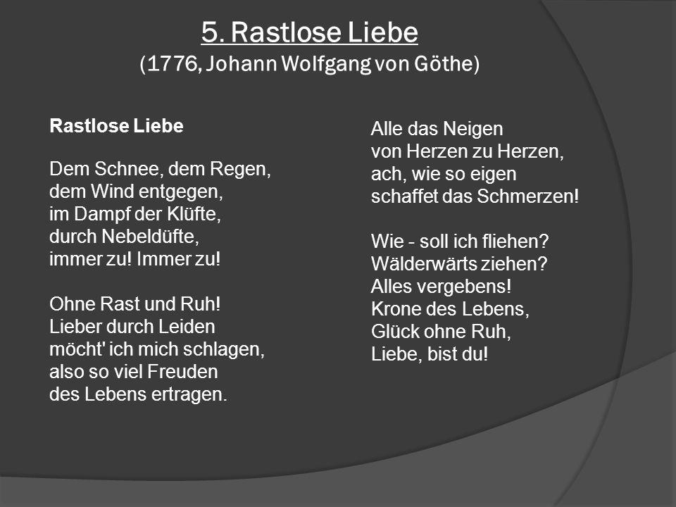 5. Rastlose Liebe (1776, Johann Wolfgang von Göthe)