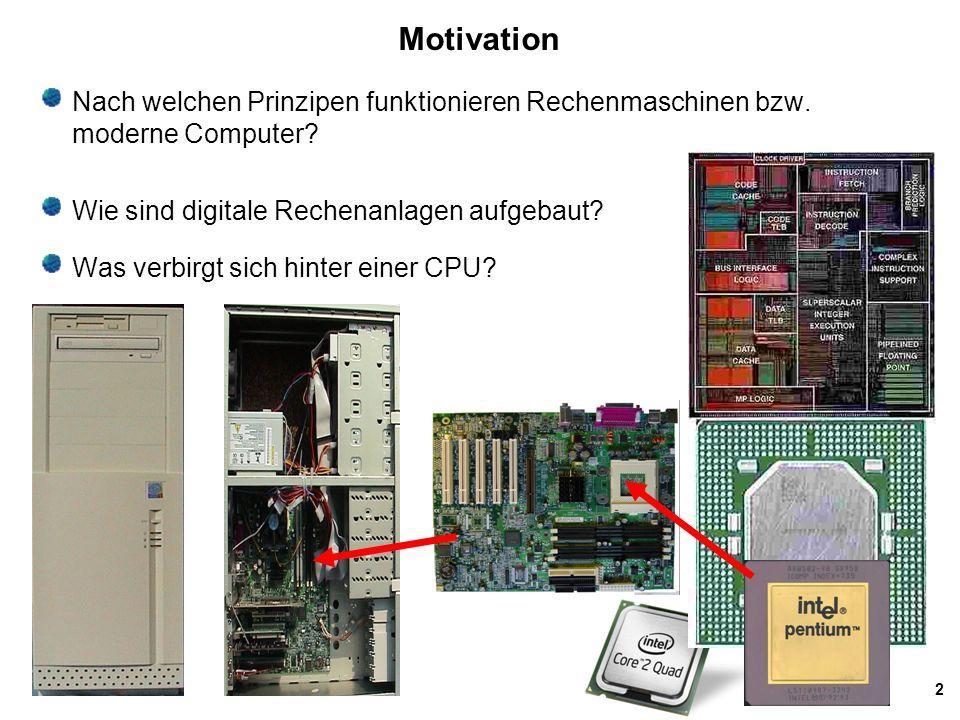 Motivation Nach welchen Prinzipen funktionieren Rechenmaschinen bzw. moderne Computer Wie sind digitale Rechenanlagen aufgebaut