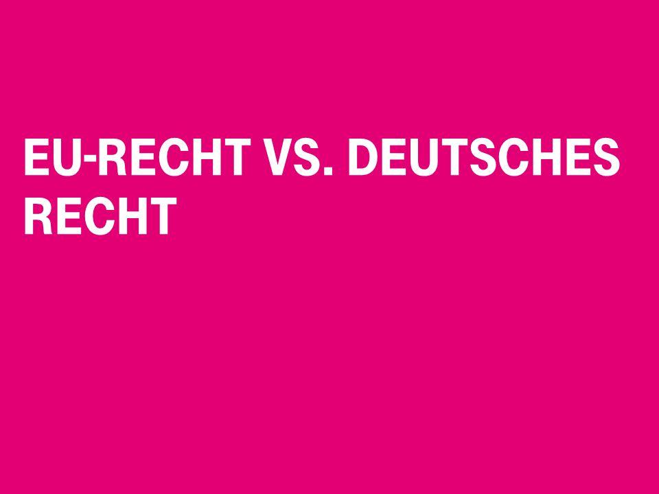 EU-Recht vs. Deutsches Recht