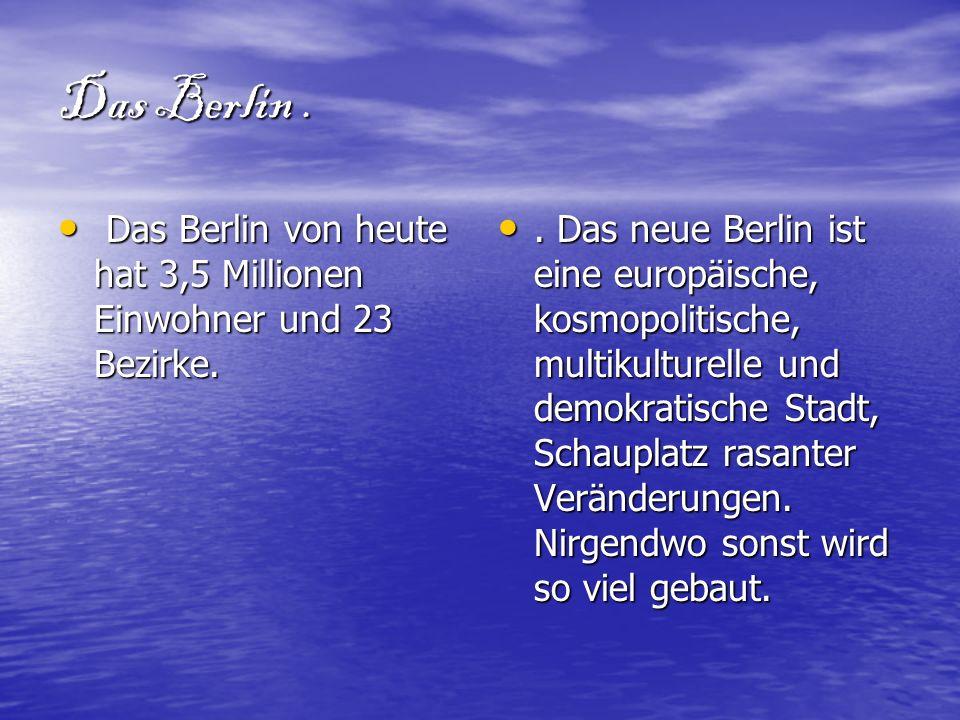 Das Berlin . Das Berlin von heute hat 3,5 Millionen Einwohner und 23 Bezirke.