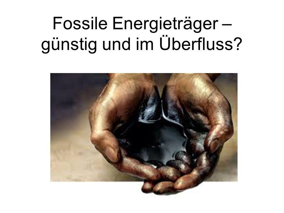 Fossile Energieträger – günstig und im Überfluss