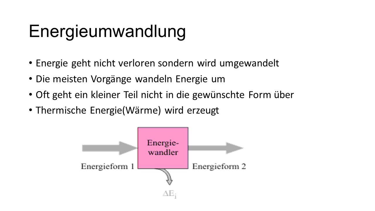 Energieumwandlung Energie geht nicht verloren sondern wird umgewandelt