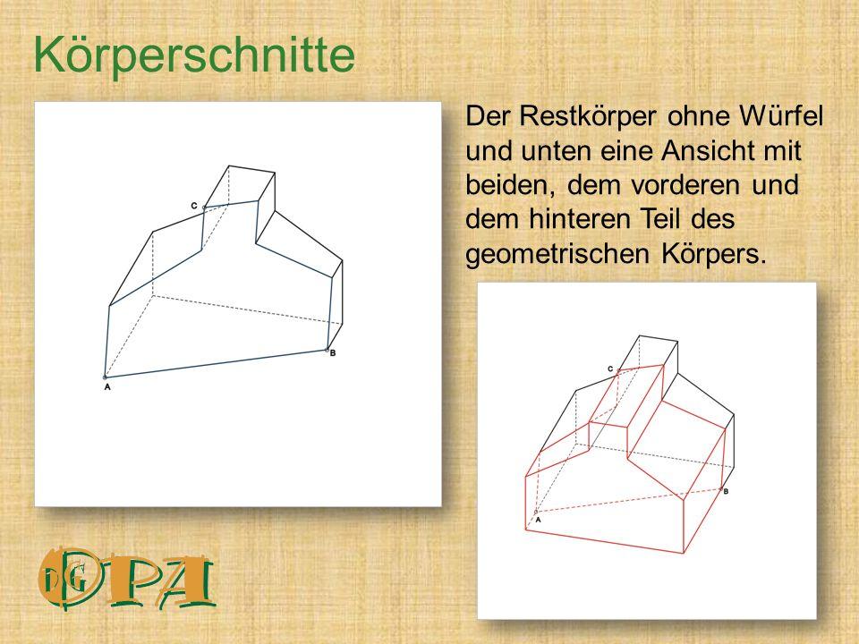 Körperschnitte Der Restkörper ohne Würfel und unten eine Ansicht mit beiden, dem vorderen und dem hinteren Teil des geometrischen Körpers.