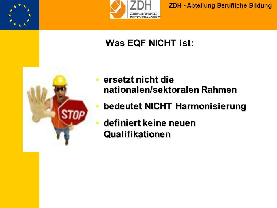 Was EQF NICHT ist: ersetzt nicht die nationalen/sektoralen Rahmen. bedeutet NICHT Harmonisierung.