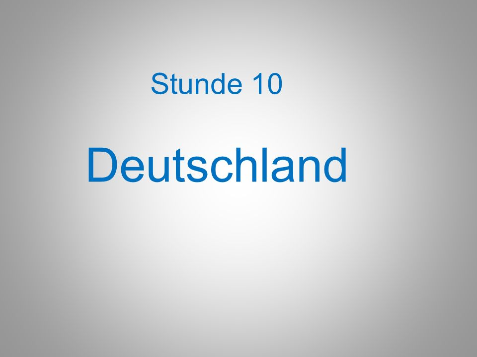 Stunde 10 Deutschland