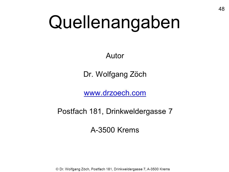48 Quellenangaben. Autor Dr. Wolfgang Zöch www.drzoech.com Postfach 181, Drinkweldergasse 7 A-3500 Krems