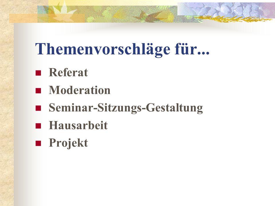 Themenvorschläge für... Referat Moderation Seminar-Sitzungs-Gestaltung