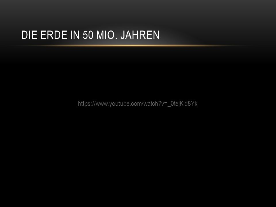 Die Erde in 50 Mio. Jahren https://www.youtube.com/watch v=_0tejKld8Yk