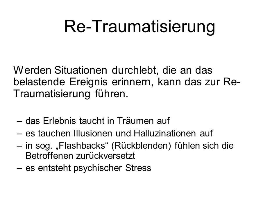 Re-Traumatisierung Werden Situationen durchlebt, die an das belastende Ereignis erinnern, kann das zur Re-Traumatisierung führen.