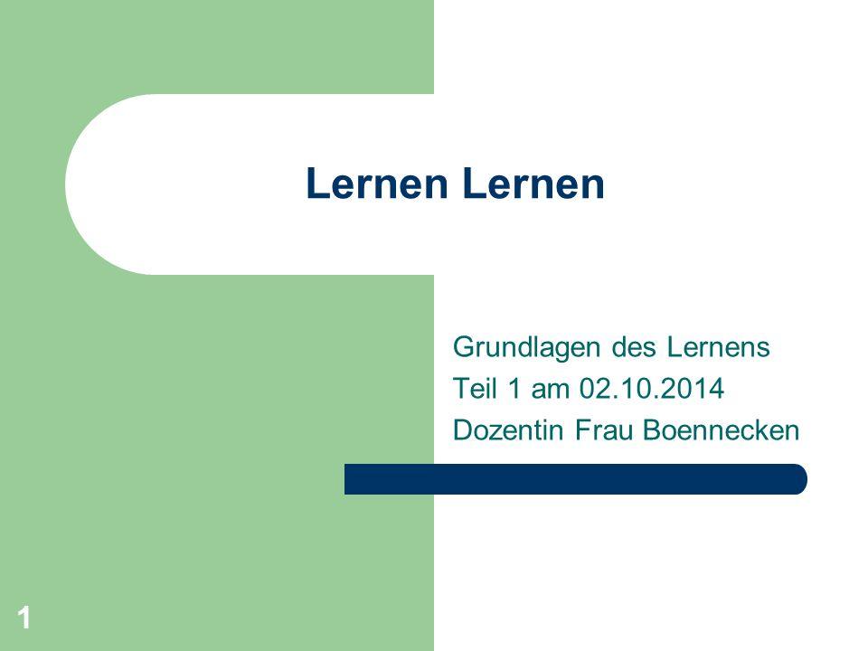 Grundlagen des Lernens Teil 1 am 02.10.2014 Dozentin Frau Boennecken