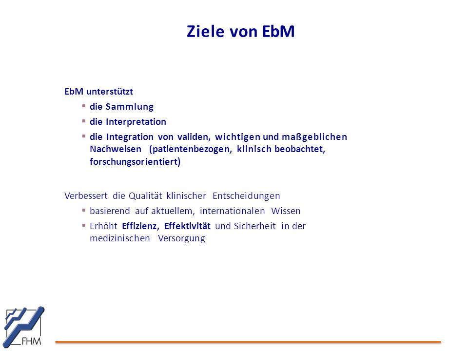 Ziele von EbM EbM unterstützt die Sammlung die Interpretation