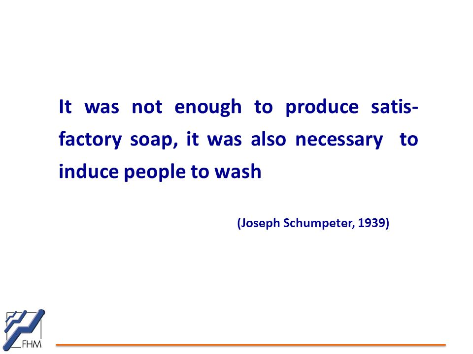 It was not enough to produce satis- factory soap, it was also necessary to induce people to wash