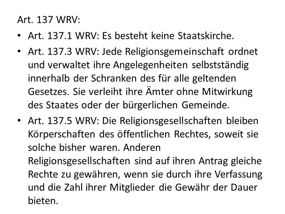 Art. 137 WRV: Art. 137.1 WRV: Es besteht keine Staatskirche.