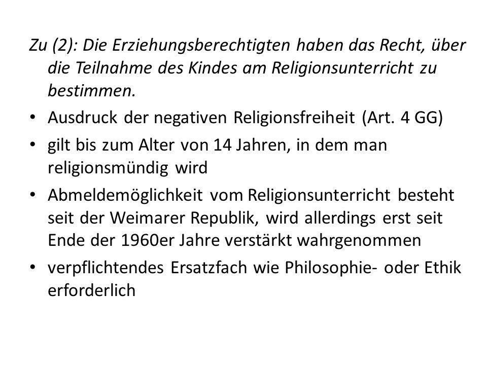 Zu (2): Die Erziehungsberechtigten haben das Recht, über die Teilnahme des Kindes am Religionsunterricht zu bestimmen.