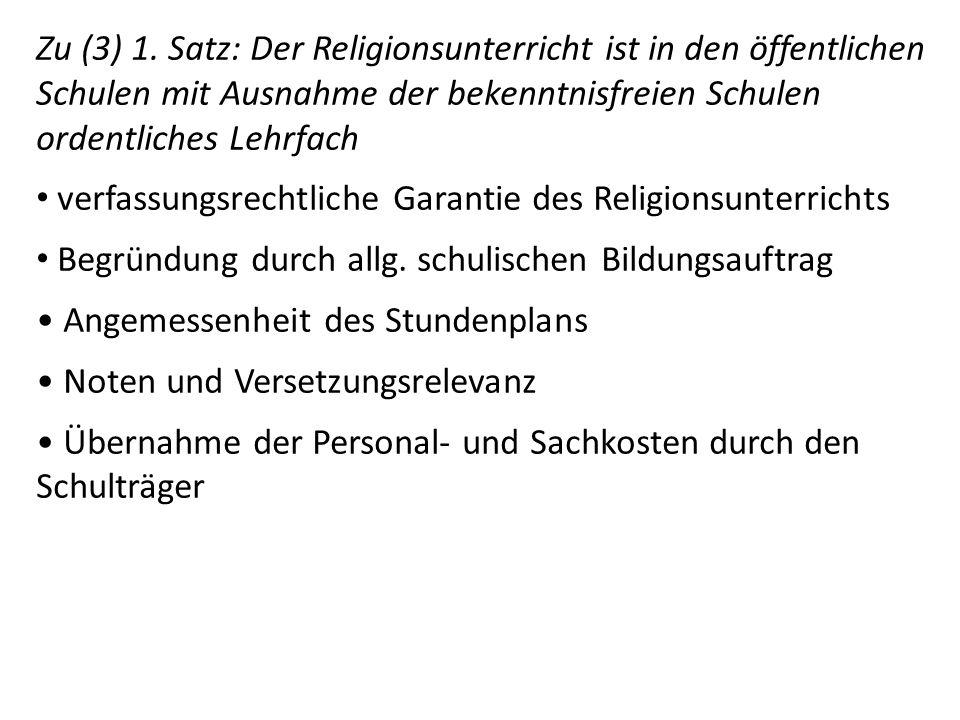 Zu (3) 1. Satz: Der Religionsunterricht ist in den öffentlichen Schulen mit Ausnahme der bekenntnisfreien Schulen ordentliches Lehrfach