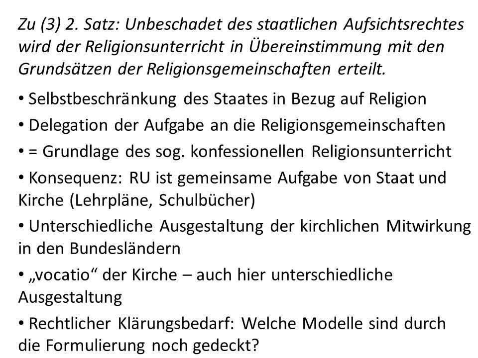 Zu (3) 2. Satz: Unbeschadet des staatlichen Aufsichtsrechtes wird der Religionsunterricht in Übereinstimmung mit den Grundsätzen der Religionsgemeinschaften erteilt.