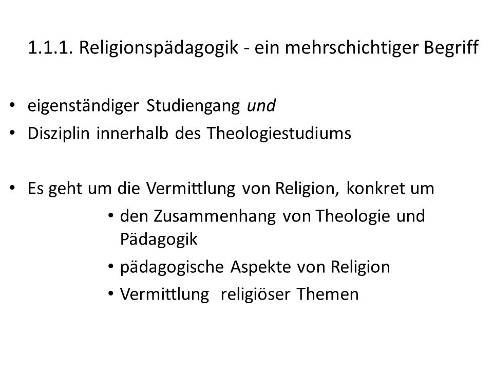 1.1.1. Religionspädagogik - ein mehrschichtiger Begriff. eigenständiger Studiengang und. Disziplin innerhalb des Theologiestudiums.