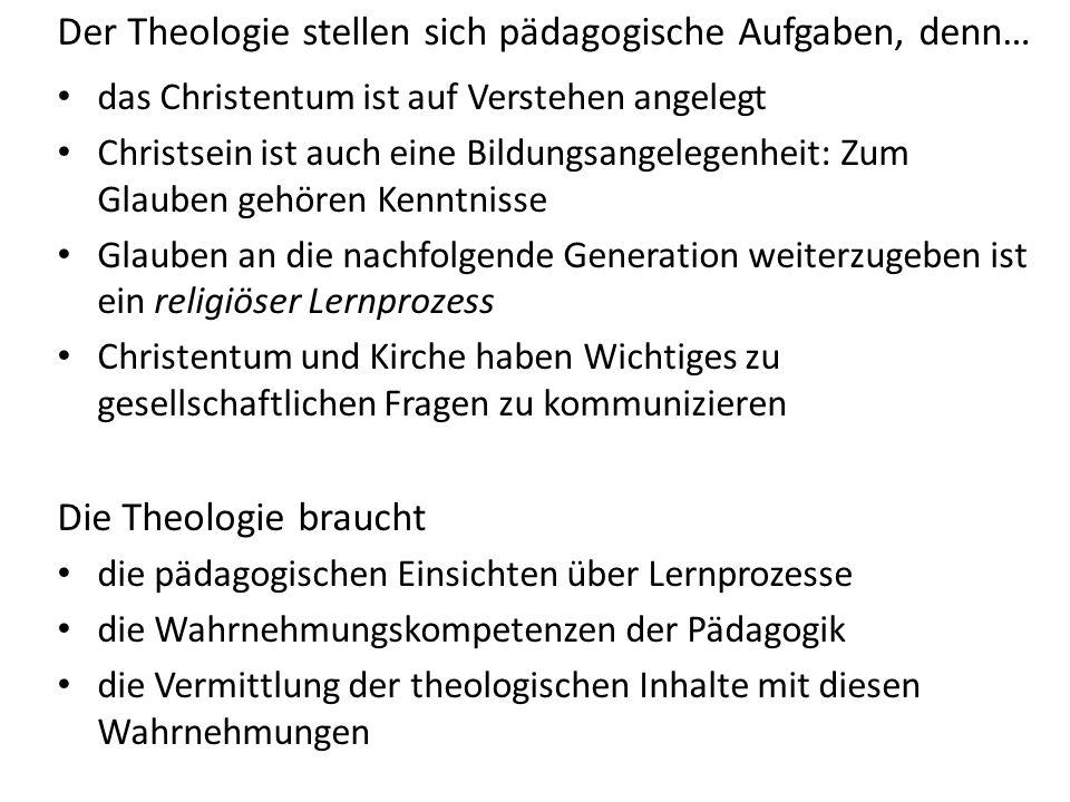 Der Theologie stellen sich pädagogische Aufgaben, denn…
