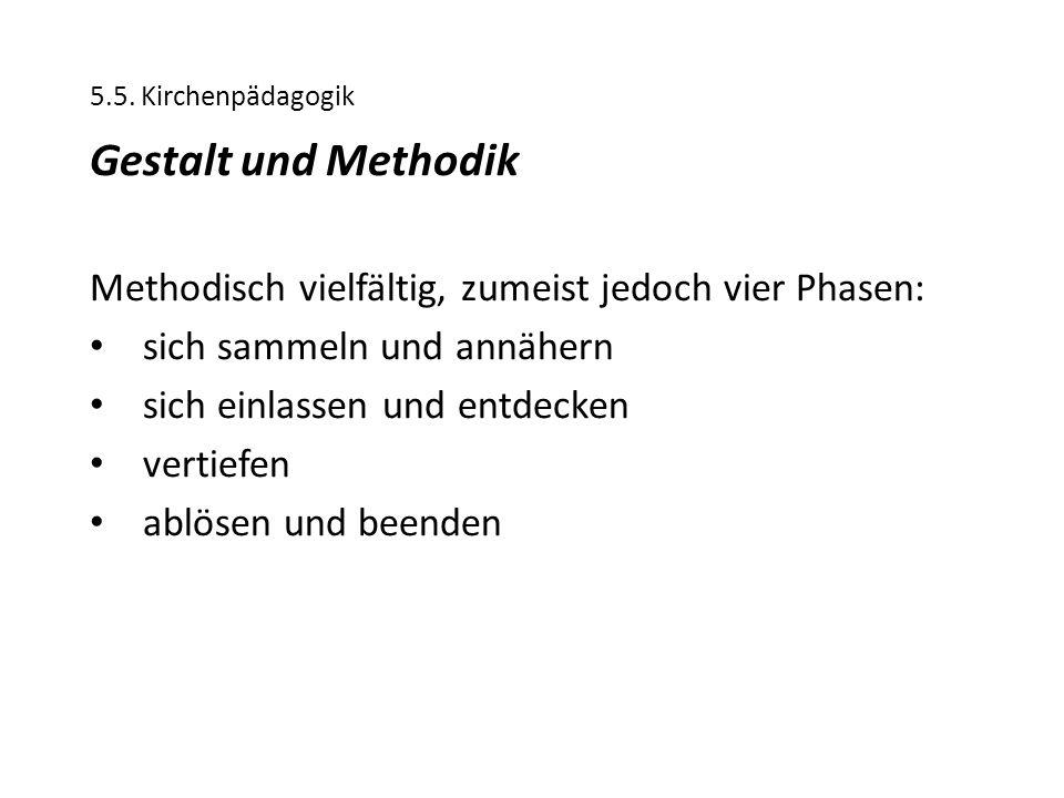 5.5. Kirchenpädagogik Gestalt und Methodik. Methodisch vielfältig, zumeist jedoch vier Phasen: sich sammeln und annähern.