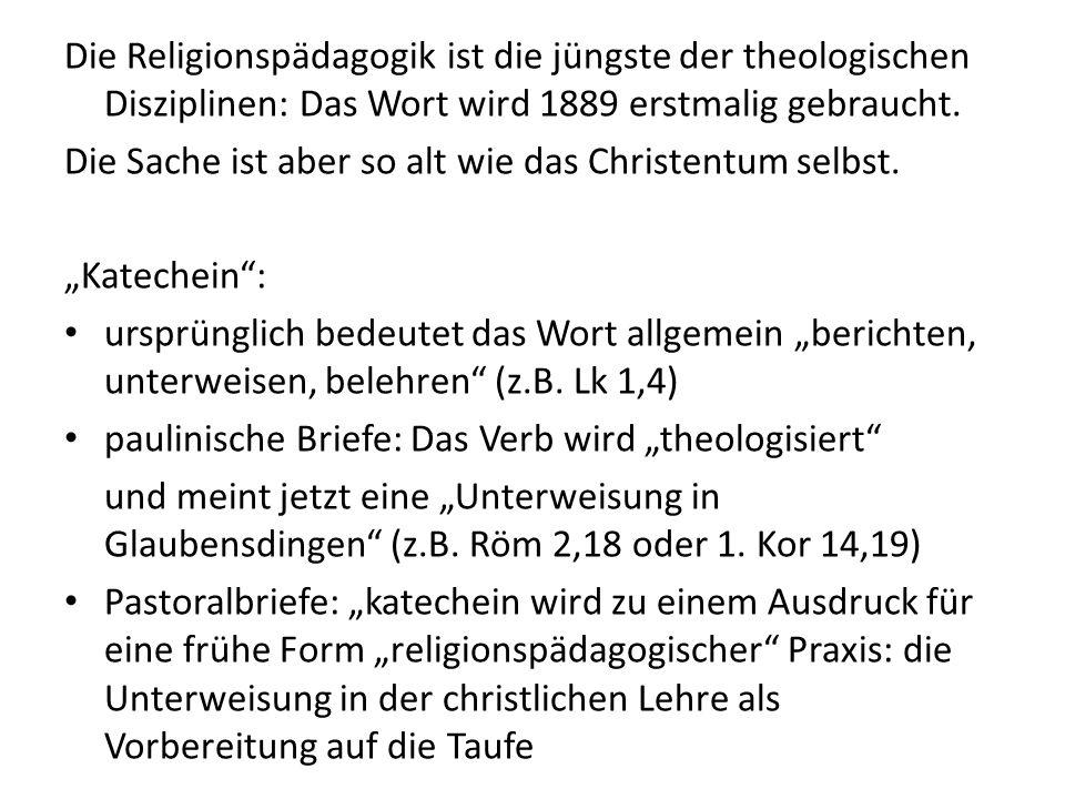 Die Religionspädagogik ist die jüngste der theologischen Disziplinen: Das Wort wird 1889 erstmalig gebraucht.