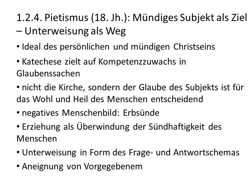 1.2.4. Pietismus (18. Jh.): Mündiges Subjekt als Ziel – Unterweisung als Weg