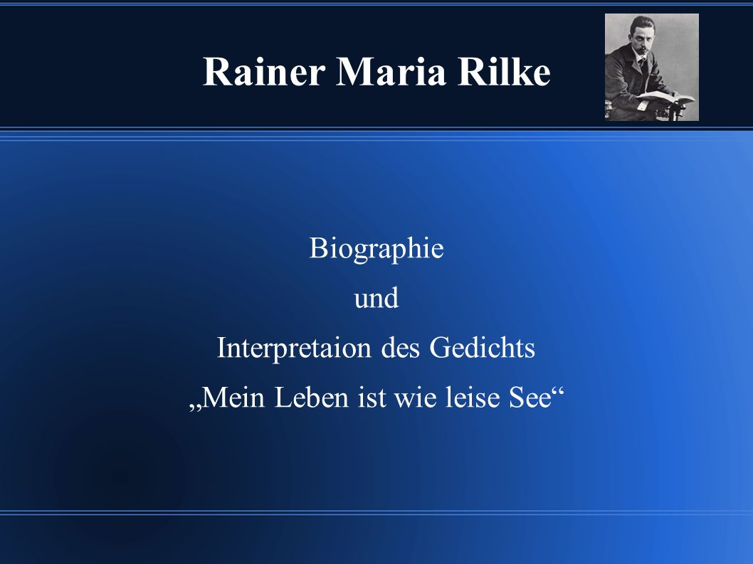 Rainer Maria Rilke Biographie und Interpretaion des Gedichts