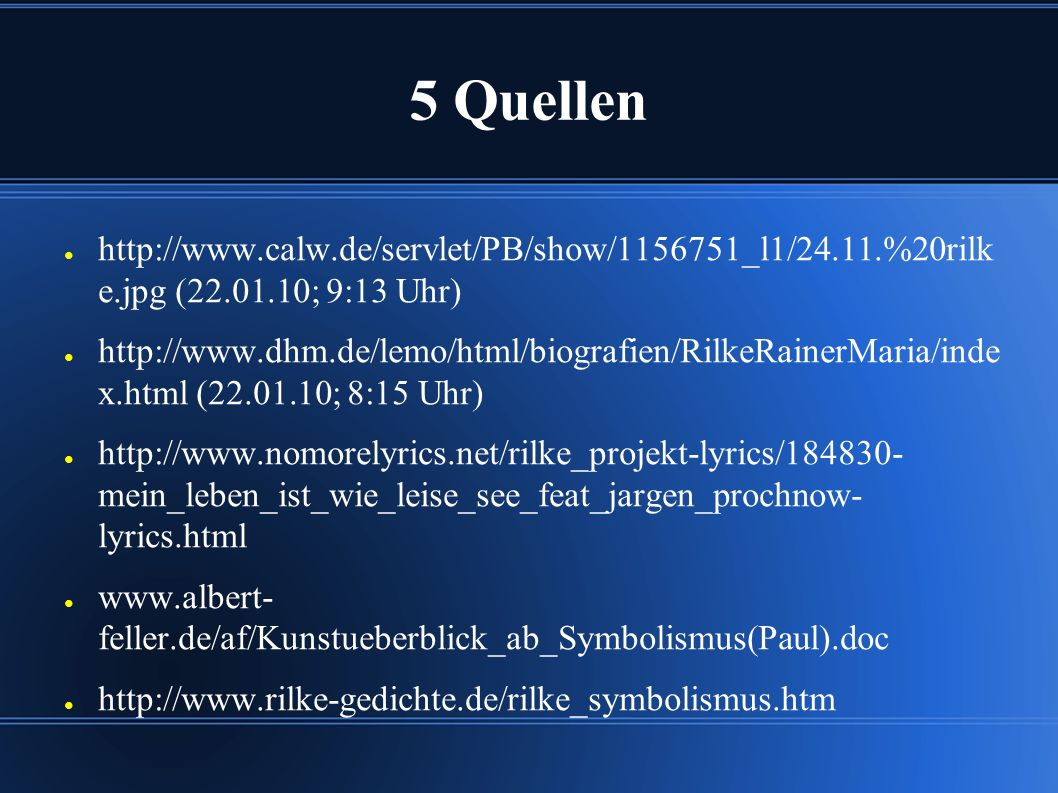 5 Quellen http://www.calw.de/servlet/PB/show/1156751_l1/24.11.%20rilke.j pg (22.01.10; 9:13 Uhr)