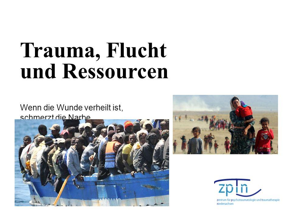 Trauma, Flucht und Ressourcen Wenn die Wunde verheilt ist, schmerzt die Narbe