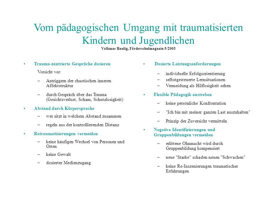 Vom pädagogischen Umgang mit traumatisierten Kindern und Jugendlichen Volkmar Baulig, Förderschulmagazin 5/2003