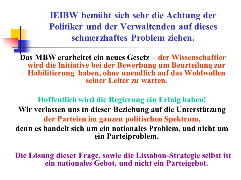 IEIBW bemüht sich sehr die Achtung der Politiker und der Verwaltenden auf dieses schmerzhaftes Problem ziehen.