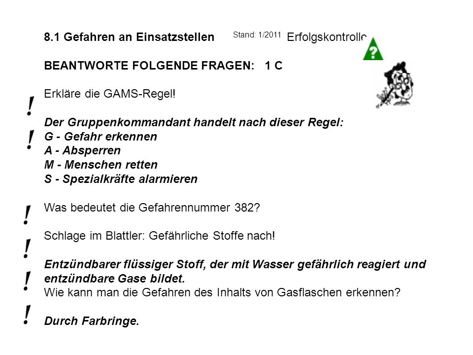 8.1 Gefahren an Einsatzstellen Stand: 1/2011 Erfolgskontrolle. BEANTWORTE FOLGENDE FRAGEN: 1 C.