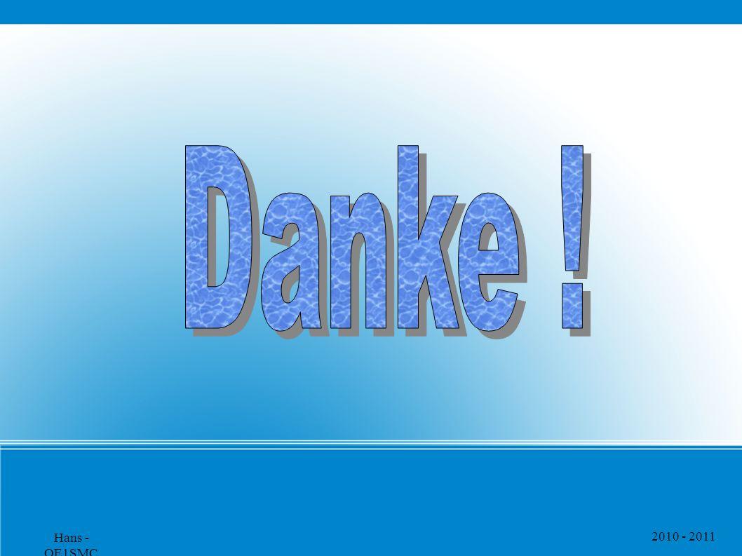 Danke ! Hans - OE1SMC 2010 - 2011