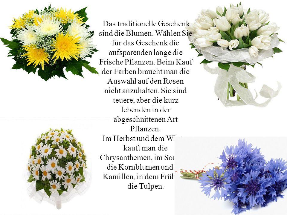 Das traditionelle Geschenk sind die Blumen