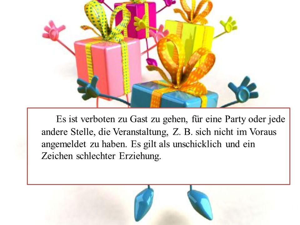 Es ist verboten zu Gast zu gehen, für eine Party oder jede andere Stelle, die Veranstaltung, Z.