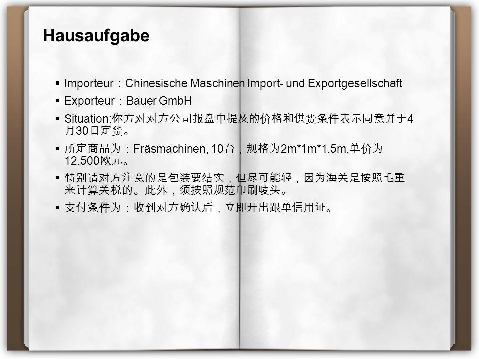 Hausaufgabe Importeur:Chinesische Maschinen Import- und Exportgesellschaft. Exporteur:Bauer GmbH. Situation:你方对对方公司报盘中提及的价格和供货条件表示同意并于4月30日定货。
