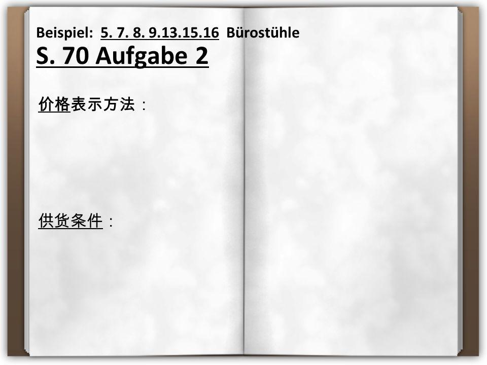 Beispiel: 5. 7. 8. 9.13.15.16 Bürostühle S. 70 Aufgabe 2