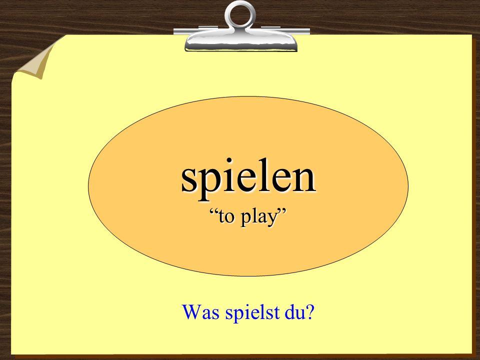 spielen to play Was spielst du