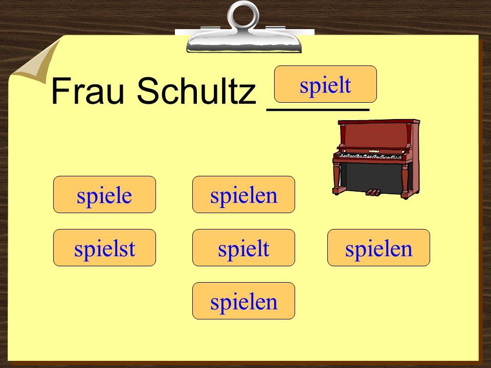 Frau Schultz _____ spielt spiele spielen spielst spielt spielen