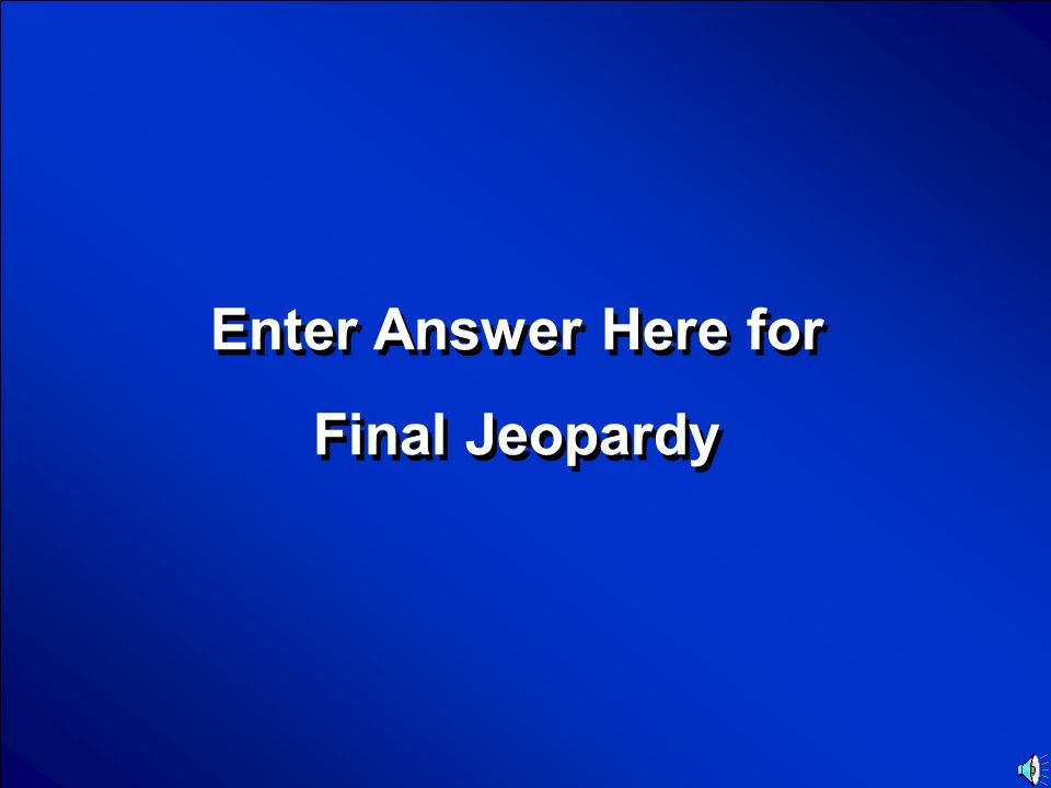 Enter Answer Here for Final Jeopardy