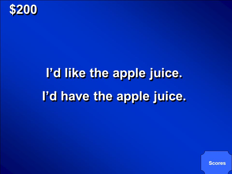 I'd like the apple juice. I'd have the apple juice.