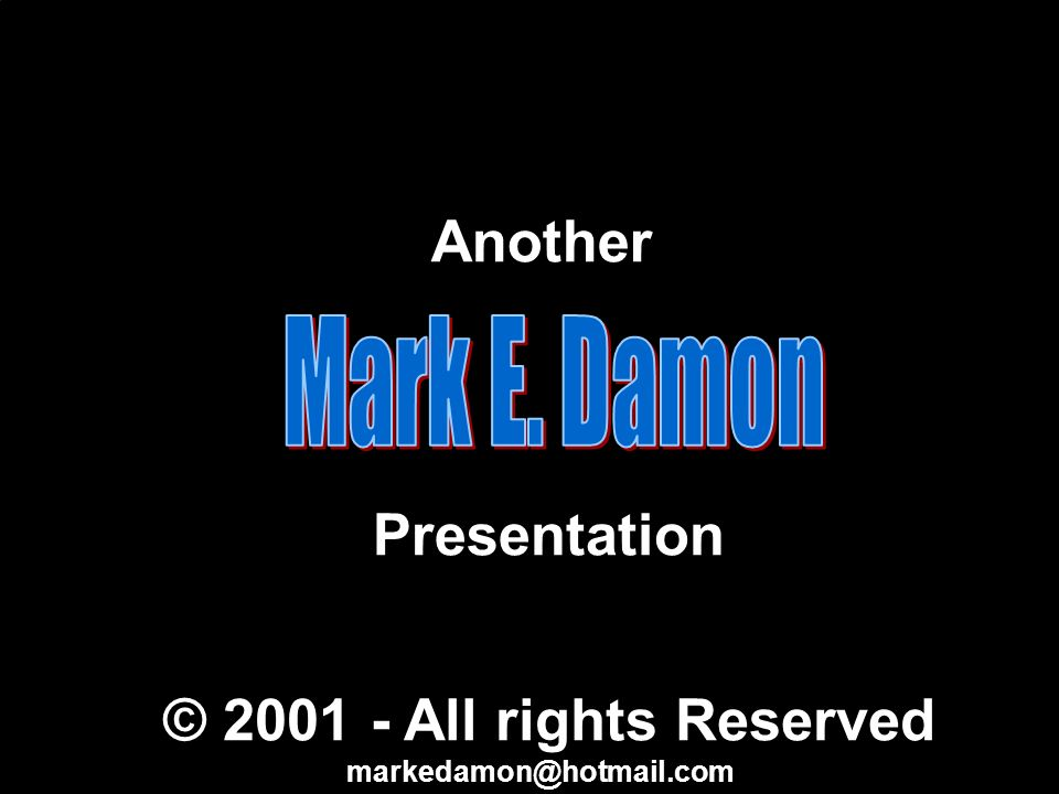 Another Presentation © 2001 - All rights Reserved Mark E. Damon
