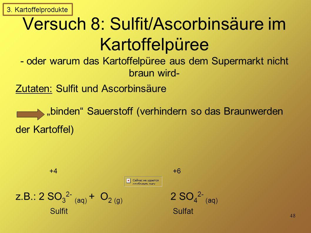 3. Kartoffelprodukte Versuch 8: Sulfit/Ascorbinsäure im Kartoffelpüree - oder warum das Kartoffelpüree aus dem Supermarkt nicht braun wird-