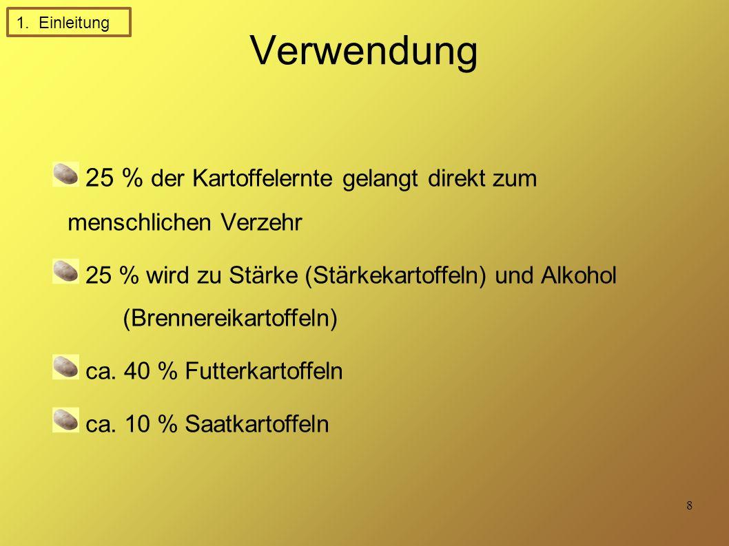 1. Einleitung Verwendung. 25 % der Kartoffelernte gelangt direkt zum menschlichen Verzehr.