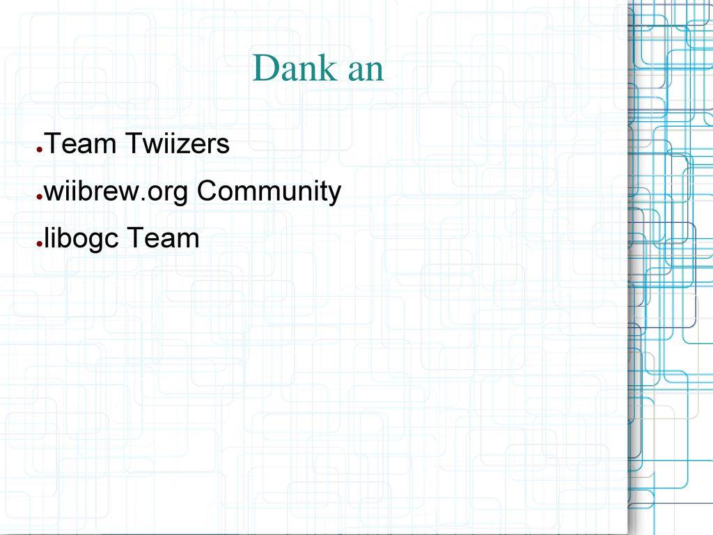Dank an Team Twiizers wiibrew.org Community libogc Team